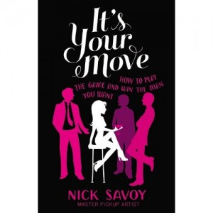 It's Your Move: How to Play the Game and Win the Man You Want by Nick Savoy Book Review